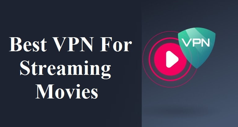 Best VPN for Streaming Movies