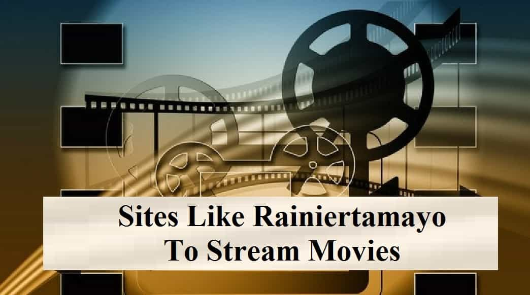 Sites Like Rainiertamayo To Stream Movies