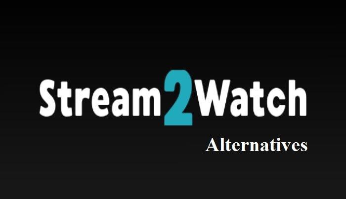 Streamtowatch stream2watch alternatives
