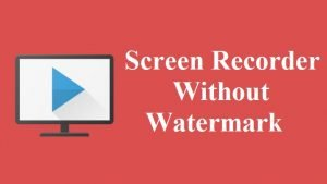 Free Screen Recorder Without Watermark