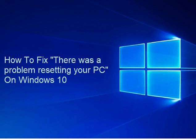 How To Fix There was a problem resetting your PC On Windows 10