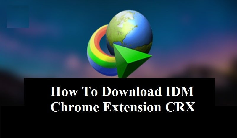 idmgcext.crx How To Download IDM Chrome Extension CRX