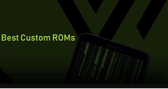 Best Custom ROMs