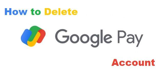 How To Delete Google Pay Account