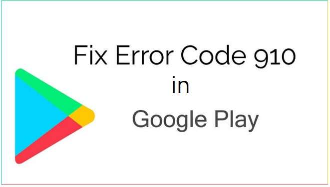 Fix error code 910 on Google Play Store