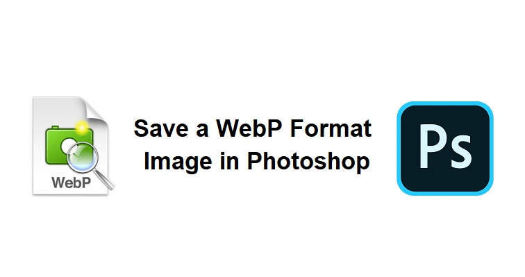 How To Save WebP Format Image In Photoshop By reading this article, you will understand how to open and save image files in the WebP