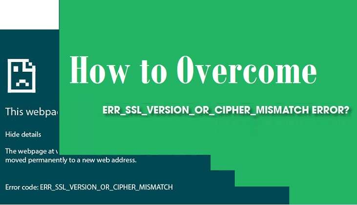 How to Overcome ERR_SSL_VERSION_OR_CIPHER_MISMATCH