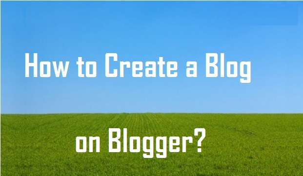 How to Create a Blog on Blogger?