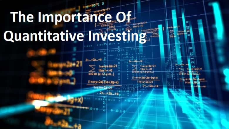 The Importance Of Quantitative Investing