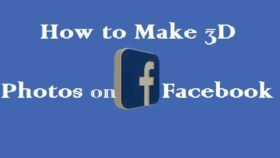 How To Make 3D Photos On Facebook