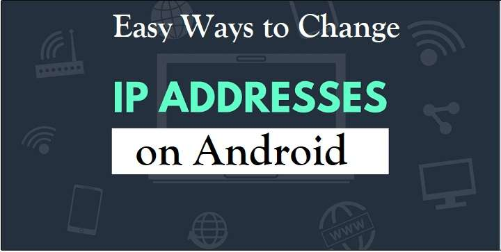 How to Change IP Addresses on Android