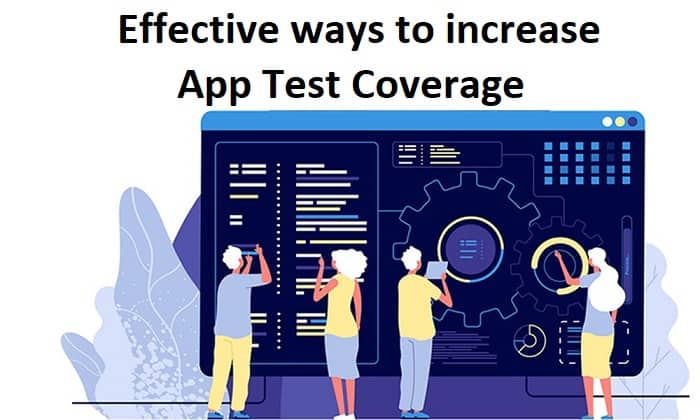 Effective ways to increase App Test Coverage