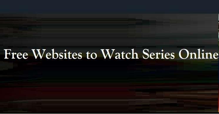 Free Websites to watch series online