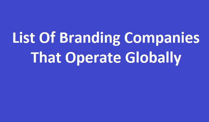 Top List Of Branding Companies That Operate Globally