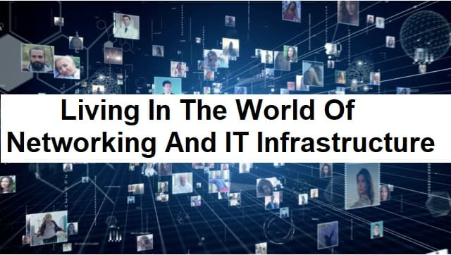 Living In The World Of Networking And IT Infrastructure
