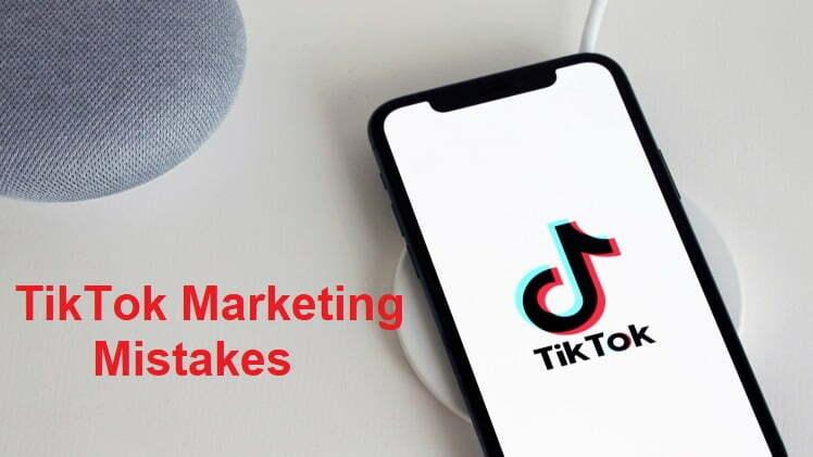 TikTok Marketing Mistakes