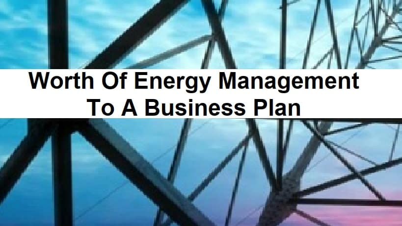 Worth Of Energy Management To A Business Plan