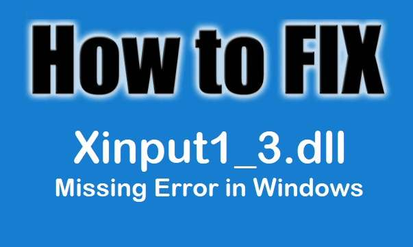 How To Fix xinput1_3.dll Missing Error