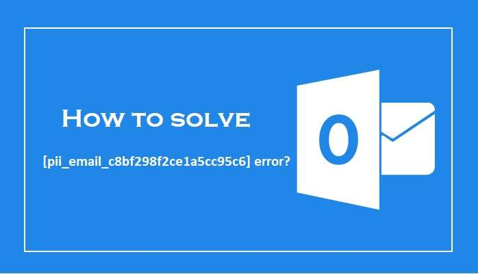 How to solve [pii_email_c8bf298f2ce1a5cc95c6] error