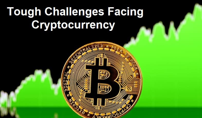 Tough Challenges Facing Cryptocurrency