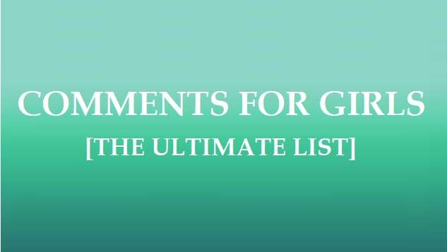 COMMENTS FOR GIRLS [THE ULTIMATE LIST]