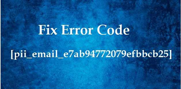 Fix Error Code pii_email_e7ab94772079efbbcb25