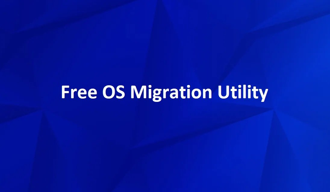 Free OS Migration Utility- Move OS from HDD To SSD
