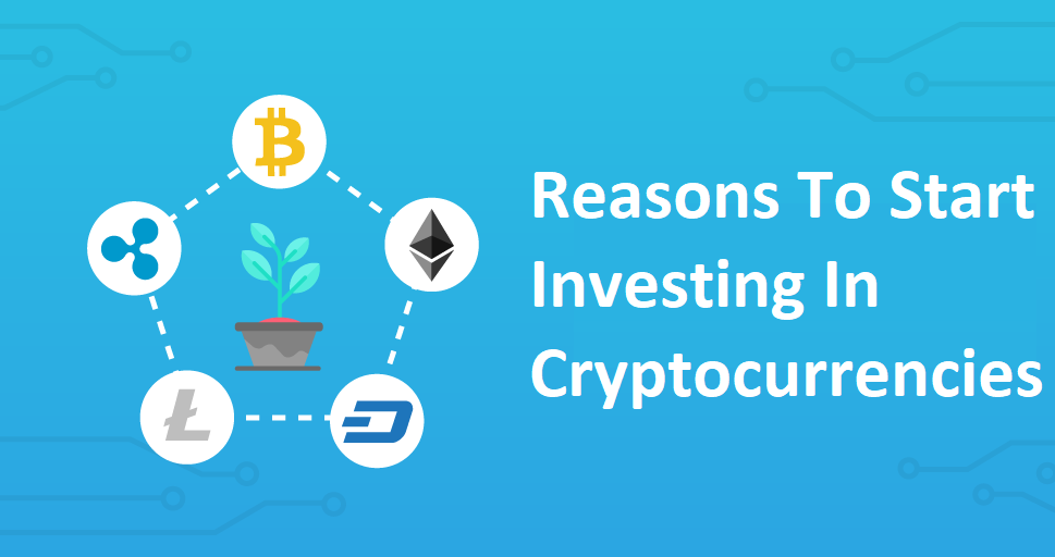 Reasons To Start Investing In Cryptocurrencies